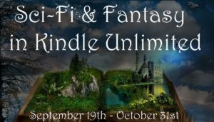 Sci Fi & Fantasy in Kindle Unlimited. Sept 19 - Oct 31, 2019.